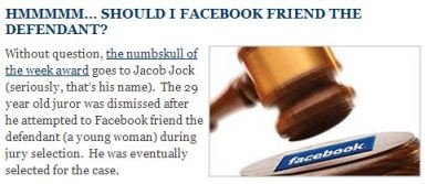 """Should I FB friend the defendant?"" http://jurylaw.typepad.com/deliberations/jurors-and-the-internet/"