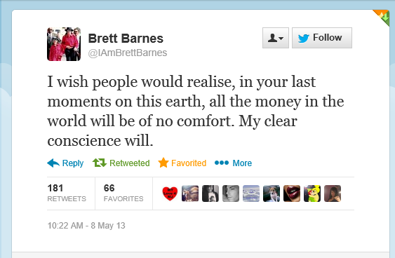 "Brett Barnes: ""I wish people would realise, in your last moments on this earth, all the money in the world will be of no comfort. My clear conscience will."""